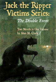 Jack the Ripper Victims Series: The Double Event ebook by Alan M. Clark