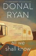 All We Shall Know ebook by Donal Ryan