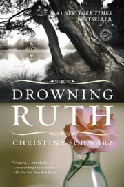 Drowning Ruth - A Novel ebook by Christina Schwarz
