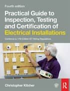 Practical Guide to Inspection, Testing and Certification of Electrical Installations, 4th ed ebook by Christopher Kitcher