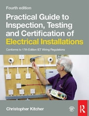 Practical Guide to Inspection, Testing and Certification of Electrical Installations ebook by Christopher Kitcher