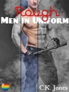 Rough Men in Uniform ebook by C.K. Jones