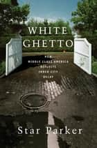 White Ghetto - How Middle Class America Reflects Inner City Decay ebook by Star Parker