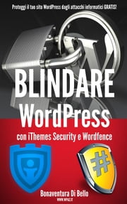 Blindare WordPress con iThemes Security e Wordfence ebook by Bonaventura Di Bello