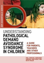 Understanding Pathological Demand Avoidance Syndrome in Children - A Guide for Parents, Teachers and Other Professionals ebook by Phil Christie,Ruth Fidler,Zara Healy,Margaret Duncan
