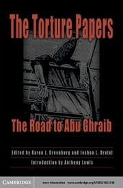 The Torture Papers: The Road to Abu Ghraib ebook by Greenberg, Karen J.