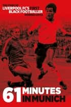 61 Minutes in Munich - Liverpool FC's First Black Footballer ebook by Howard Gayle