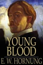 Young Blood ebook by E. W. Hornung
