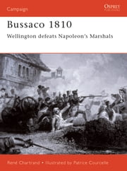 Bussaco 1810 - Wellington defeats Napoleon's Marshals ebook by René Chartrand,Patrice Courcelle