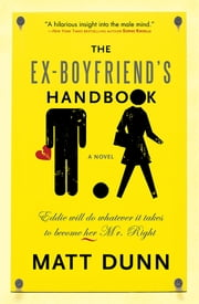 The Ex-Boyfriend's Handbook - Eddie will do whatever it takes to become her Mr. Right ebook by Matt Dunn