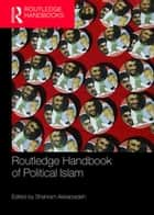 Routledge Handbook of Political Islam ebook by Shahram Akbarzadeh