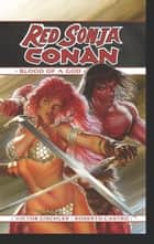 Red Sonja/Conan: The Blood Of A God - The Blood Of A God eBook by Victor Gischler, Roberto Castro