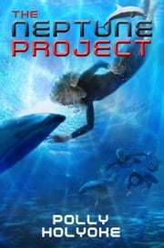 The Neptune Project ebook by Polly Holyoke