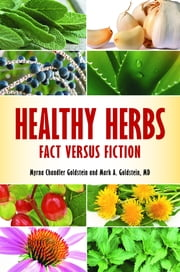 Healthy Herbs: Fact versus Fiction ebook by Myrna Chandler Goldstein,Mark A. Goldstein M.D.