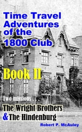 Time Travel Adventures Of The 1800 Club, Book II ebook by Robert P McAuley