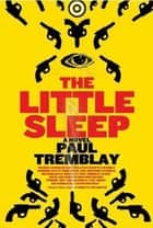 The Little Sleep ebook by Paul Tremblay