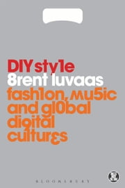 DIY Style - Fashion, Music and Global Digital Cultures ebook by Brent Luvaas