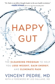 Happy Gut - The Cleansing Program to Help You Lose Weight, Gain Energy, and Eliminate Pain ebook by Vincent Pedre