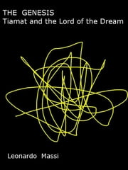 THE GENESIS. Tiamat and the Lord of the Dream ebook by LEONARDO MASSI