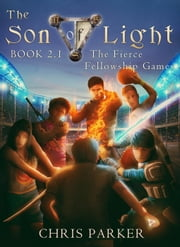 The Son of Light Book 2.1: The Fierce Fellowship Games - The Son of Light, #3 ebook by Chris Parker