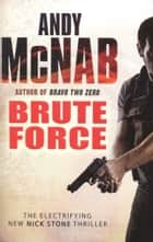 Brute Force - (Nick Stone Book 11) ebook by