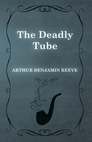 The Deadly Tube ebook by Arthur Benjamin Reeve