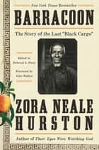 "Barracoon - The Story of the Last ""Black Cargo"" ebook by Zora Neale Hurston, Deborah G. Plant, Alice Walker"