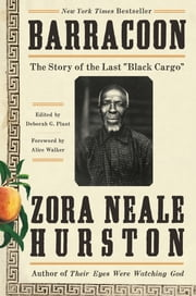 "Barracoon - The Story of the Last ""Black Cargo"" ebook by Zora Neale Hurston, Alice Walker, Deborah G. Plant"