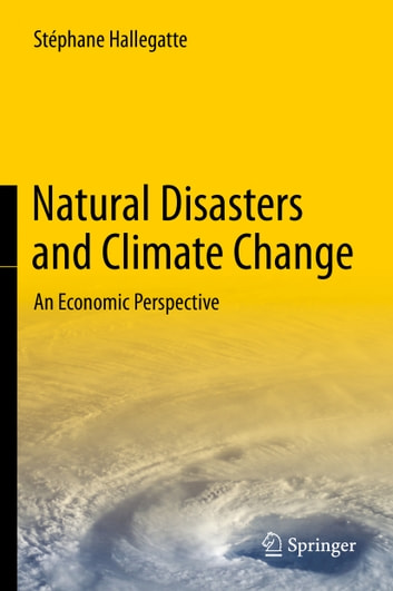 Natural Disasters and Climate Change - An Economic Perspective ebook by Stéphane Hallegatte