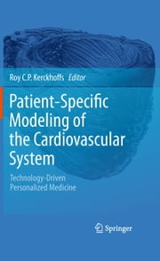 Patient-Specific Modeling of the Cardiovascular System - Technology-Driven Personalized Medicine ebook by