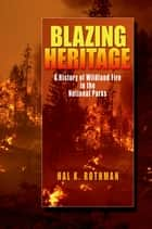 Blazing Heritage - A History of Wildland Fire in the National Parks ebook by Hal K. Rothman