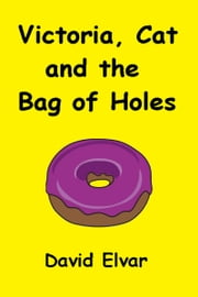 Victoria, Cat and the bag of holes ebook by David Elvar