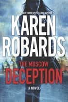 The Moscow Deception - The Guardian Series Book 2 ebook by Karen Robards
