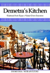 Demetra's Kitchen: Traditional Greek Recipes Handed Down Generations ebook by Demetra Nerantzini