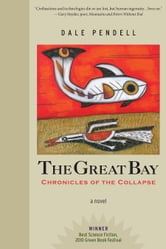 The Great Bay - Chronicles of the Collapse ebook by Dale Pendell