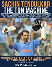 Sachin Tendulkar: The Ton Machine ebook by Sam Rodrigues