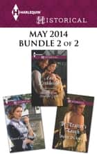 Harlequin Historical May 2014 - Bundle 2 of 2 - Unwed and Unrepentant\Return of the Prodigal Gilvry\A Traitor's Touch ebook by Marguerite Kaye, Ann Lethbridge, Helen Dickson