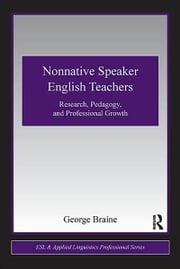 Nonnative Speaker English Teachers - Research, Pedagogy, and Professional Growth ebook by George Braine