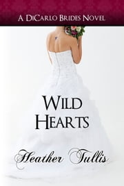 Wild Hearts - (DiCarlo Brides bk 5) ebook by Heather Tullis