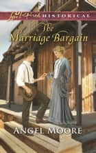 The Marriage Bargain (Mills & Boon Love Inspired Historical) ebook by Angel Moore