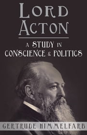 Lord Acton: A Study in Conscience and Politics ebook by Gertrude Himmelfarb