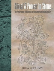 Ritual and Power in Stone - The Performance of Rulership in Mesoamerican Izapan Style Art ebook by Julia Guernsey