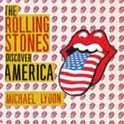 The Rolling Stones Discover America - Exclusive Inside Story of Their American Tour audiobook by Michael Lydon, Author