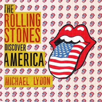 The Rolling Stones Discover America - Exclusive Inside Story of Their American Tour audiobook by Michael Lydon