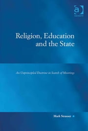 Religion, Education and the State - An Unprincipled Doctrine in Search of Moorings ebook by Mr Mark Strasser,Professor Austin D Sarat
