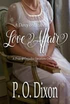 A Darcy and Elizabeth Love Affair - A Pride and Prejudice Variations Collection ebook by P. O. Dixon