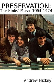 Preservation: The Kinks' Music 1964-1974 ebook by Andrew Hickey