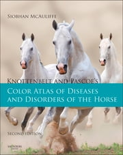 Knottenbelt and Pascoe's Color Atlas of Diseases and Disorders of the Horse ebook by Siobhan Brid McAuliffe