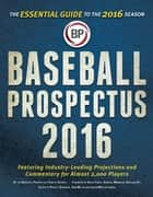 Baseball Prospectus 2016 ebook by Sam Miller, Jason Wojciechowski, Patrick Dubuque,...