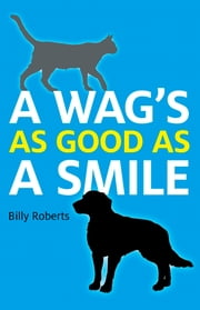 A Wag's As Good As A Smile ebook by Billy Roberts